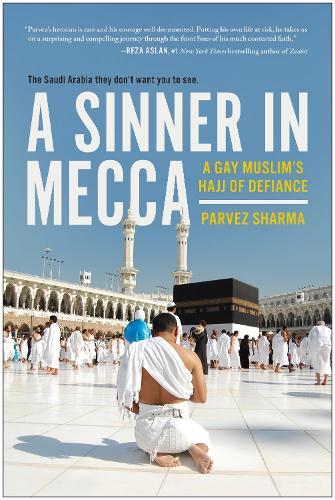A Sinner in Mecca: A Gay Muslim's Hajj of Defiance (Paperback)