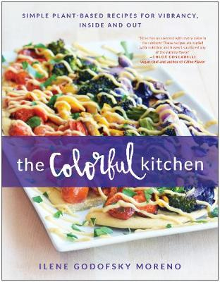 The Colorful Kitchen: Simple Plant-Based Recipes for Vibrancy, Inside and Out (Paperback)