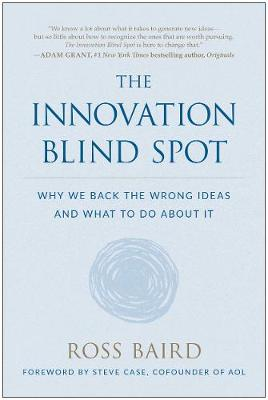The Innovation Blind Spot: Why We Back the Wrong Ideas-and What to Do About It (Hardback)