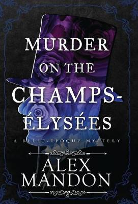Murder on the Champs- lys es: A Belle- poque Mystery (Hardback)