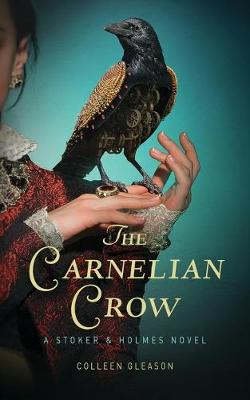 The Carnelian Crow: A Stoker & Holmes Book - Stoker and Holmes Books 4 (Paperback)