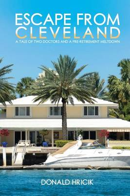 Escape from Cleveland: A Tale of Two Doctors and a Pre-Retirement Meltdown (Paperback)