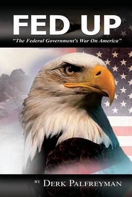 Fed Up: The Federal Government's War on America (Paperback)