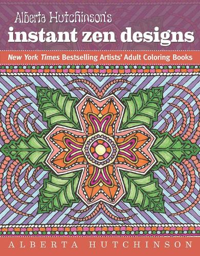 Alberta Hutchinson's Instant Zen Designs: New York Times Bestselling Artists' Adult Coloring Books (Paperback)