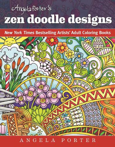 Angela Porter's Zen Doodle Designs: New York Times Bestselling Artists' Adult Coloring Books - New York Times Bestselling Artists' Adul (Paperback)