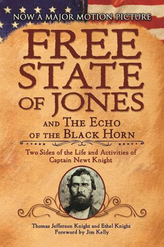 The Free State of Jones and The Echo of the Black Horn: Two Sides of the Life and Activities of Captain Newt Knight (Paperback)