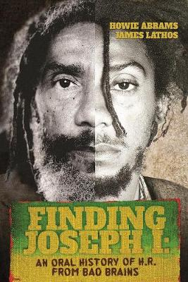 Finding Joseph I: An Oral History of H.R. from Bad Brains (Hardback)