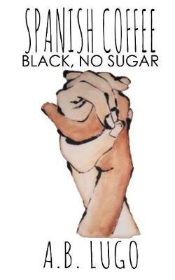 Spanish Coffee: Black, No Sugar (Paperback)