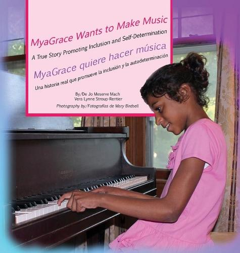 Myagrace Wants to Make Music/Myagrace Quiere Hacer M sica: A True Story Promoting Inclusion and Self-Determination/Una Historia Que Promueve La Inclusi n Y La Autodeterminaci n - Growing with Grace/Creciendo Con Gracia ONE (Hardback)