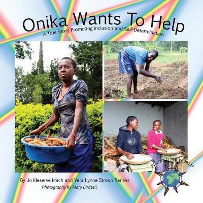 Onika Wants To Help: A True Story Promoting Inclusion and Self-Determination - Finding My World (Paperback)
