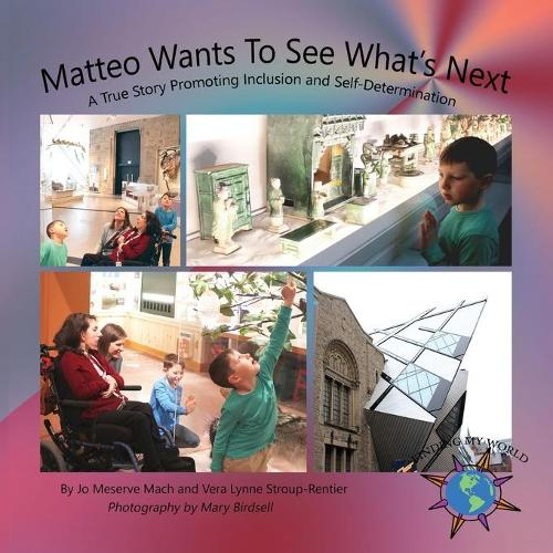 Matteo Wants to See What's Next: A True Story Promoting Inclusion and Self-Determination - Finding My World (Paperback)