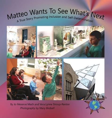 Matteo Wants to See What's Next: A True Story Promoting Inclusion and Self-Determination - Finding My World (Hardback)
