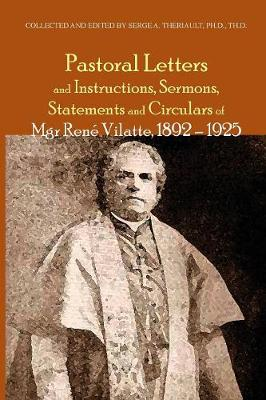 Pastoral Letters and Instructions, Sermons, Statements and Circulars of Mgsr. Rene Vilatte, 1892-1925 (Paperback)