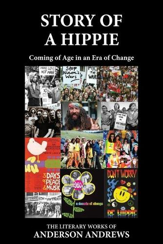Story of a Hippie: Coming of Age in a Era of Change - Literary Works of Anderson Andrews ONE (Paperback)
