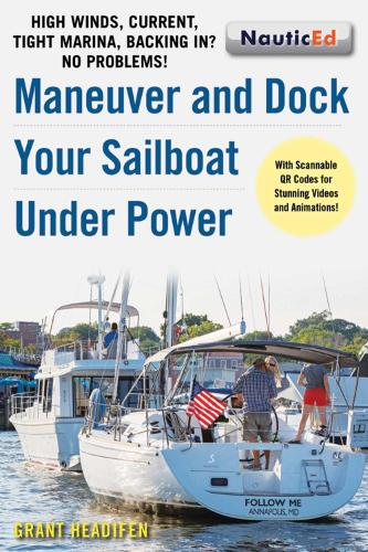 Maneuver and Dock Your Sailboat Under Power: High Winds, Current, Tight Marina, Backing In? No Problems! (Paperback)