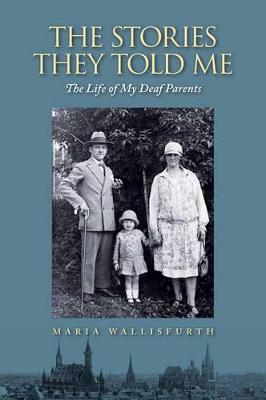 Stories They Told Me - The Life of My Deaf Parents (Paperback)