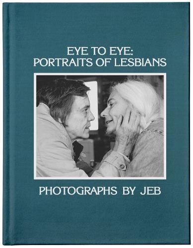 Eye to Eye: Portraits of Lesbians (Hardback)