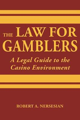 The Law for Gamblers: A Legal Guide to the Casino Environment (Hardback)