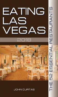 Eating Las Vegas 2018: The 52 Essential Restaurants (Paperback)
