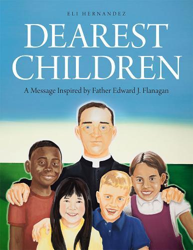 Dearest Children: A Message Inspired by Father Edward J. Flanagan (Hardback)