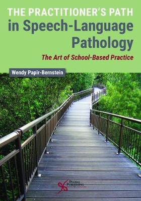 The Practitioner's Path in Speech-Language Pathology: The Art of School-Based Practice (Paperback)