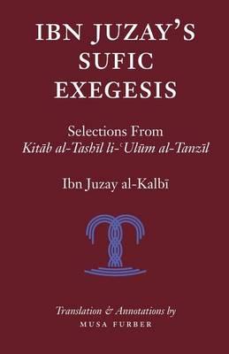Ibn Juzay's Sufic Exegesis: Selections from Kitab Al-Tashil Li-Ulum Al-Tanzil (Paperback)