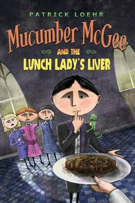 Mucumber McGee and the Lunch Lady's Liver (Hardback)