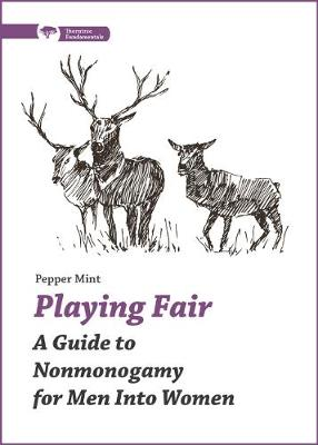 Playing Fair: A Guide to Nonmonogamy for Men into Women (Paperback)