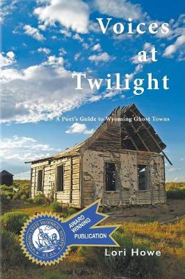 Voices at Twilight: A Poet's Guide to Wyoming Ghost Towns (Paperback)
