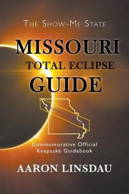 Missouri Total Eclipse Guide: Commemorative Official Keepsake Guidebook 2017 (Paperback)