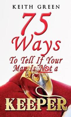75 Ways to Tell If Your Man Is Not a Keeper (Hardback)