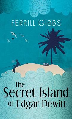The Secret Island of Edgar Dewitt (Paperback)