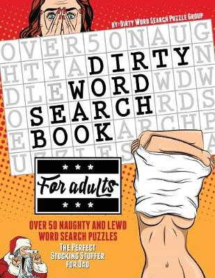 Dirty Word Search Book for Adults: Over 50 Naughty and Lewd Word Search Puzzles - The Perfect Stocking Stuffer for Men (Paperback)