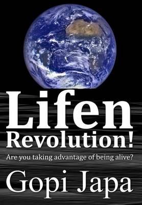 Lifen Revolution!: Are You Taking Advantage of Being Alive? - Lifen Revolution! 1 (Hardback)