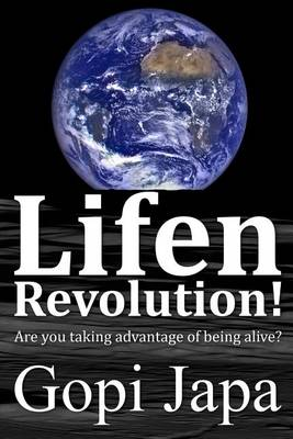 Lifen Revolution!: Are You Taking Advantage of Being Alive? - Lifen Revolution! 1 (Paperback)