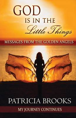 God Is in the Little Things: Messages from the Golden Angels - God Is in the Little Things 2 (Paperback)