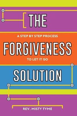 The Forgiveness Solution: A Step by Step Process to Let It Go (Paperback)