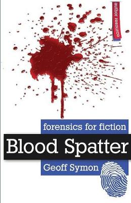 Blood Spatter - Forensics for Fiction (Paperback)