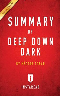 Summary of Deep Down Dark: by H ctor Tobar Includes Analysis (Paperback)