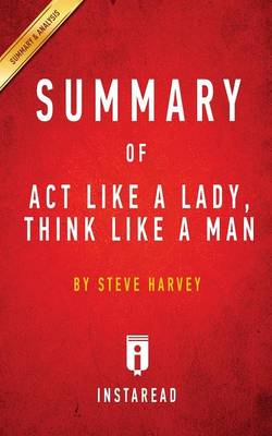 Summary of Act Like a Lady, Think Like a Man: by Steve Harvey Includes Analysis (Paperback)