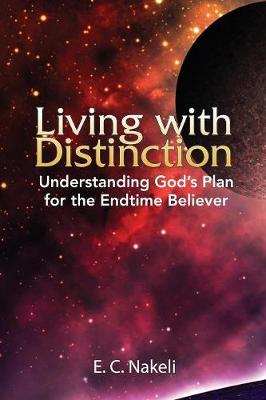 Living with Distinction: Understanding God's Plan for the End Time Believer (Paperback)