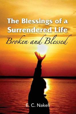 The Blessings of a Surrendered Life: Broken and Blessed (Paperback)
