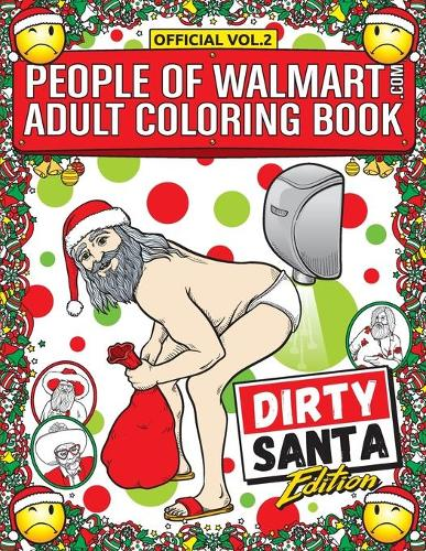 People of Walmart Adult Coloring Book Dirty Santa Edition: Win Christmas With The Most Legendary Of Funny Gag Gifts - Official People of Walmart Coloring Books 2 (Paperback)