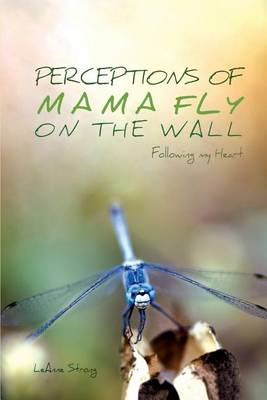 Perceptions of Mama Fly on the Wall: Following My Heart (Paperback)