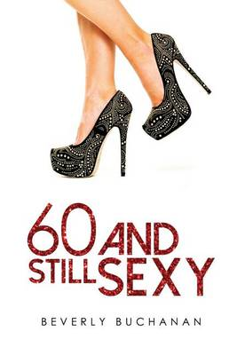 60 and Still Sexy (Paperback)