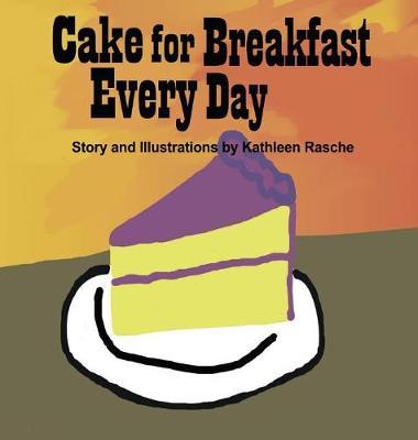 Cake for Breakfast Every Day (Hardback)
