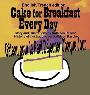Cake for Breakfast Every Day - English/French Edition (Hardback)