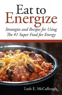 Eat to Energize: Strategies and Recipes for Using the #1 Super Food for Energy (Paperback)