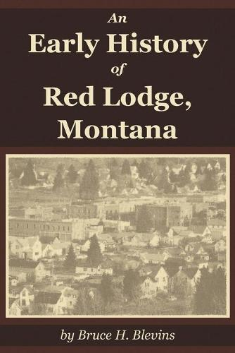 An Early History of Red Lodge, Montana (Paperback)