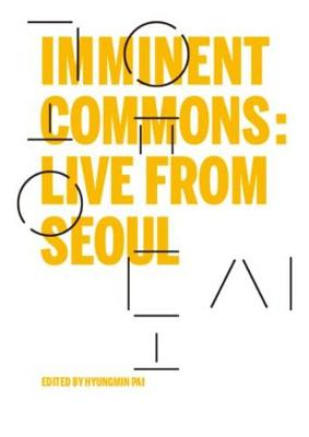 Imminent Commons: Live from Seoul: Seoul Biennale of Architecture and Urbanism 2017 - Seoul Biennale of Architecture and Urbanism 2017 (Hardback)